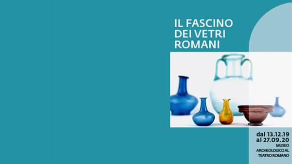 """Al Museo Archeologico al Teatro Romano la mostra """"Il fascino dei vetri romani"""""""